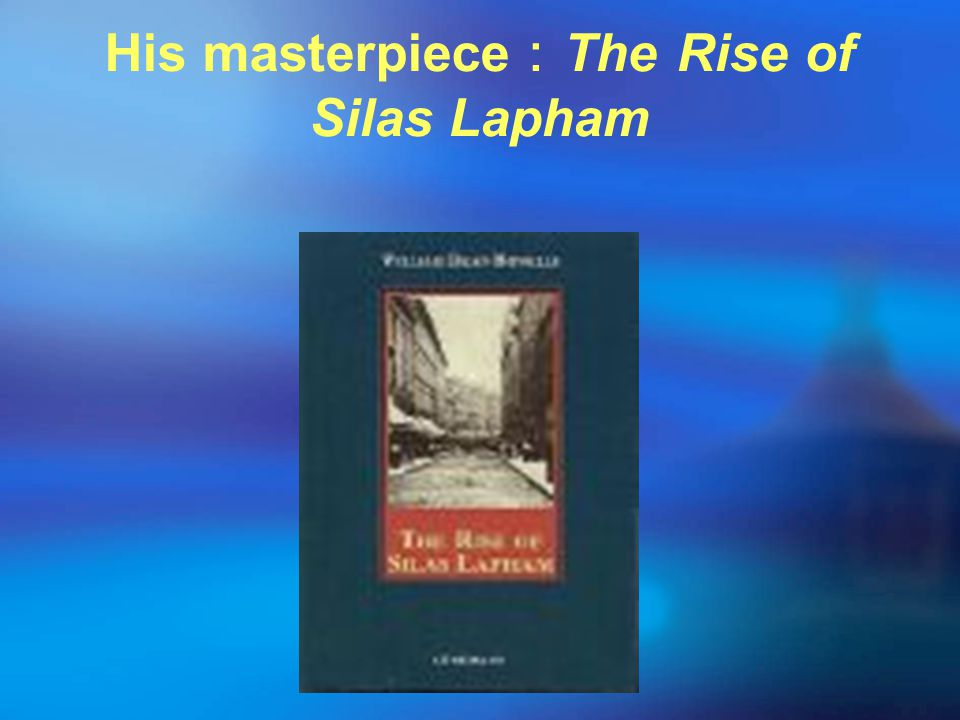 His masterpiece:The Rise of Silas Lapham