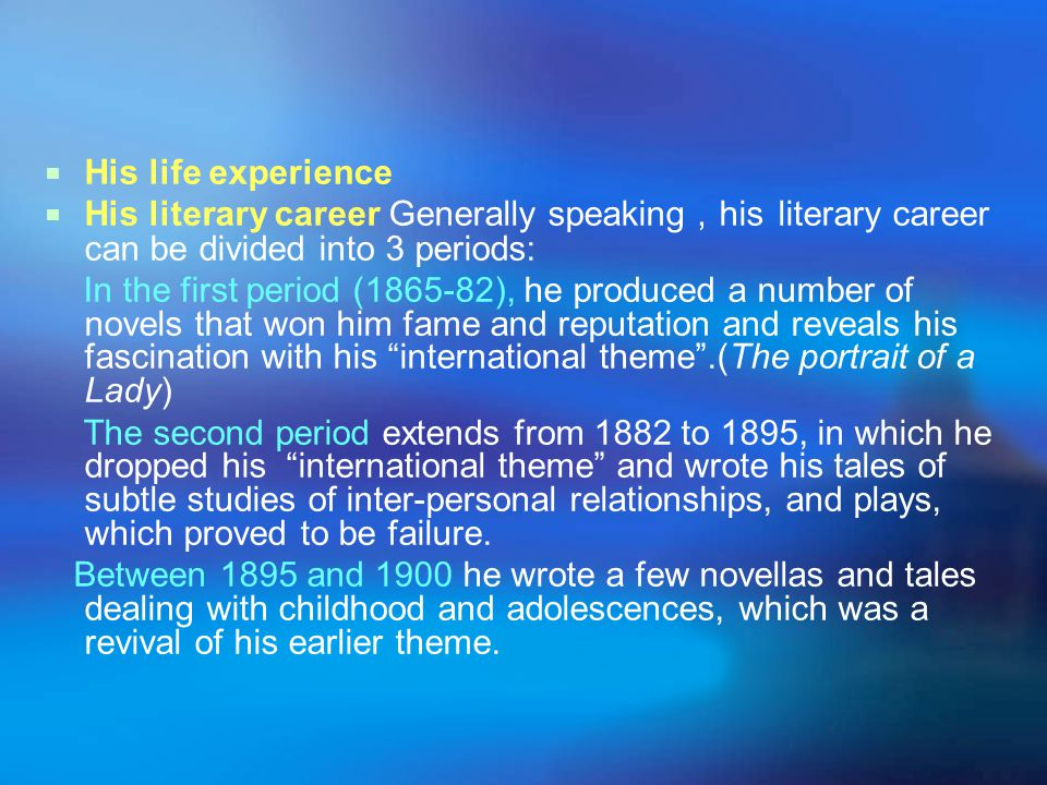 His life experience His literary career Generally speaking,his literary career can be divided into 3 periods: