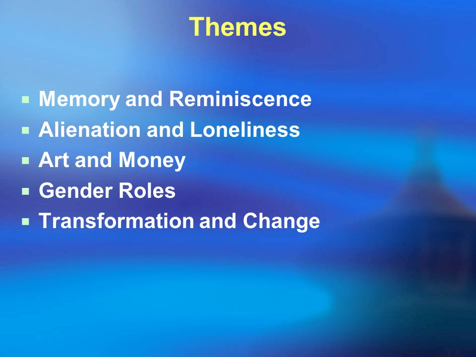 Themes Memory and Reminiscence Alienation and Loneliness Art and Money