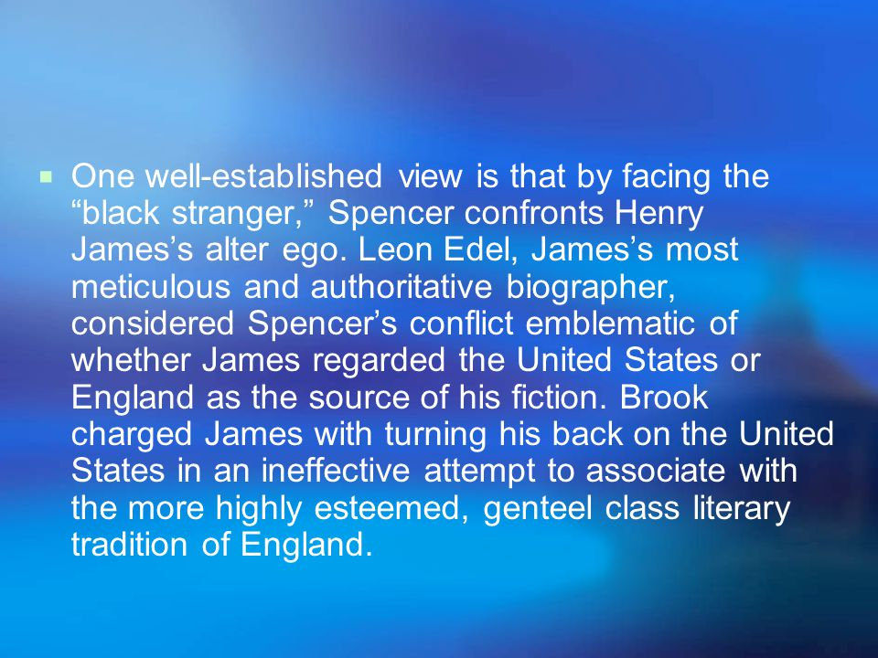 One well-established view is that by facing the black stranger, Spencer confronts Henry James's alter ego.