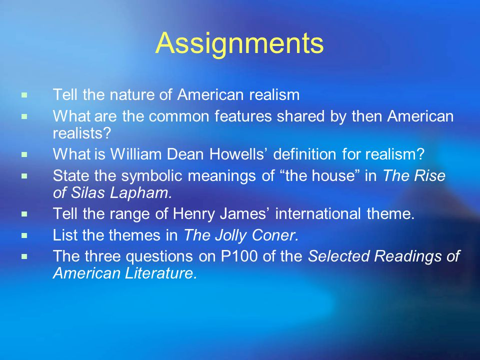 Assignments Tell the nature of American realism