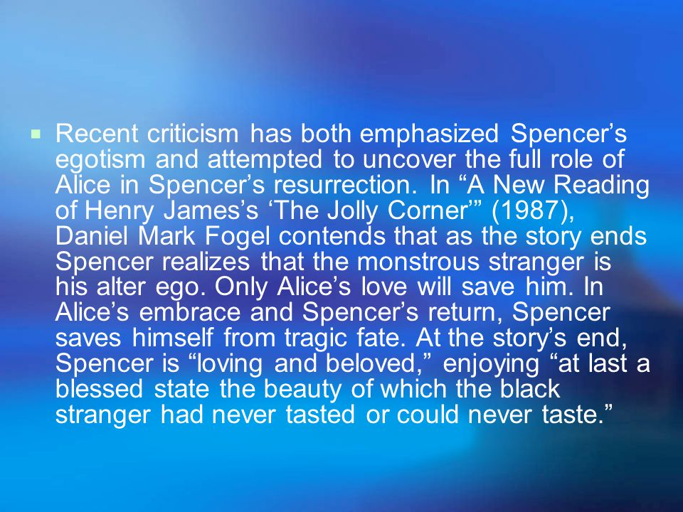 Recent criticism has both emphasized Spencer's egotism and attempted to uncover the full role of Alice in Spencer's resurrection.