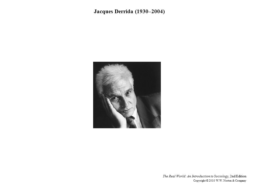 Jacques Derrida (1930–2004) Steve Pyke/Getty Images