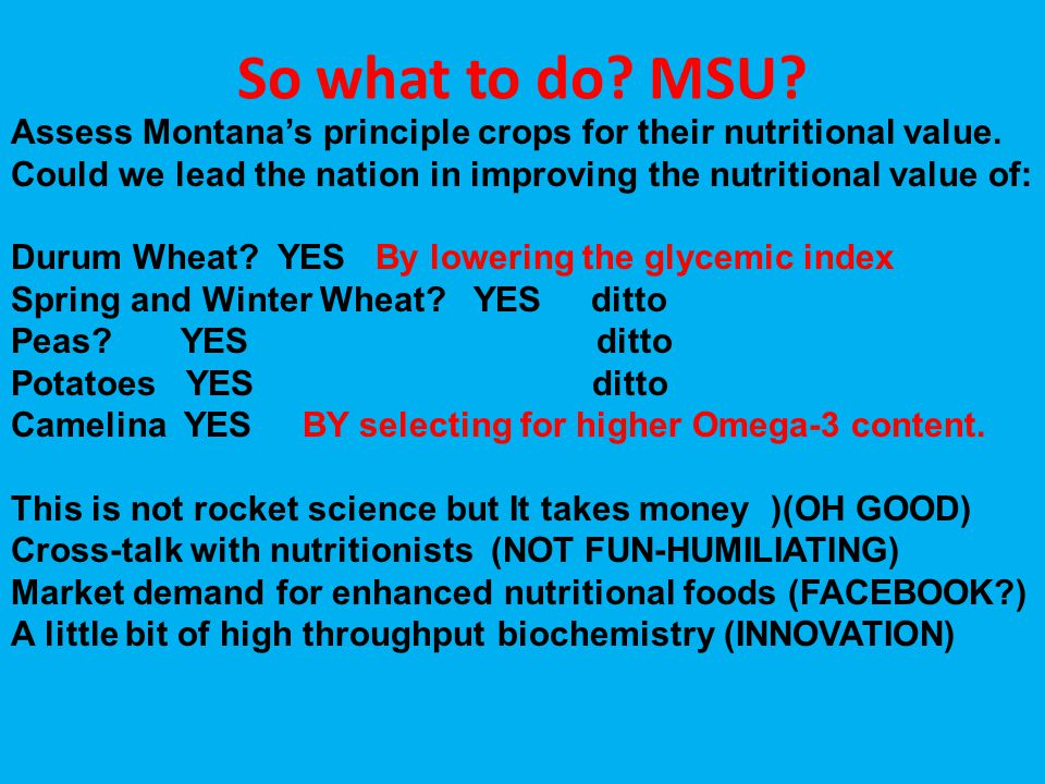 So what to do MSU Assess Montana's principle crops for their nutritional value. Could we lead the nation in improving the nutritional value of: