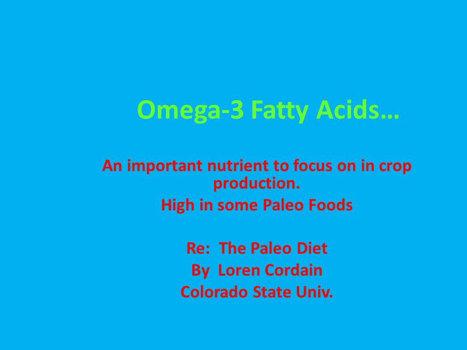 Omega-3 Fatty Acids… An important nutrient to focus on in crop production. High in some Paleo Foods.