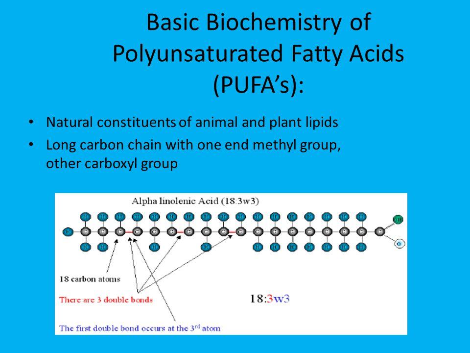 Basic Biochemistry of Polyunsaturated Fatty Acids (PUFA's):