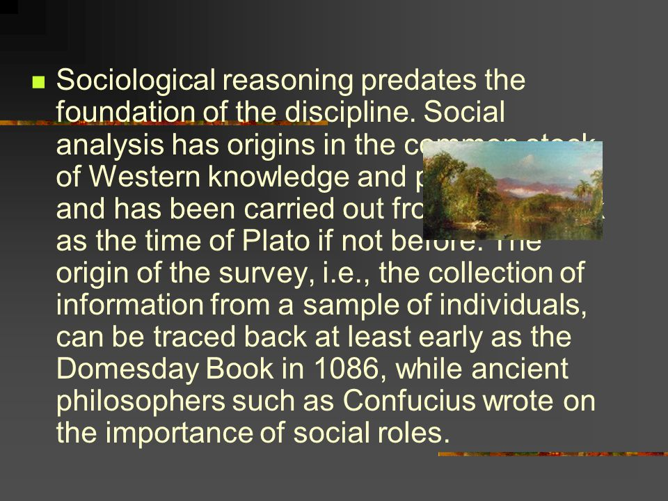 Sociological reasoning predates the foundation of the discipline