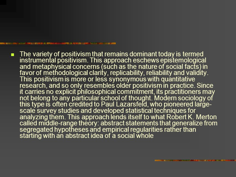 The variety of positivism that remains dominant today is termed instrumental positivism.