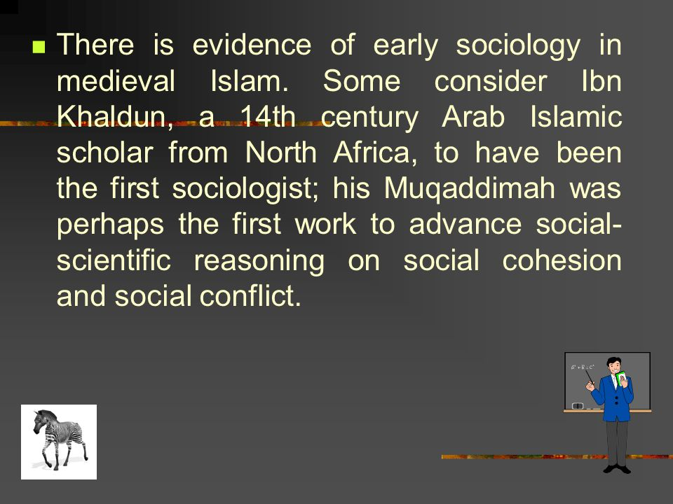 There is evidence of early sociology in medieval Islam