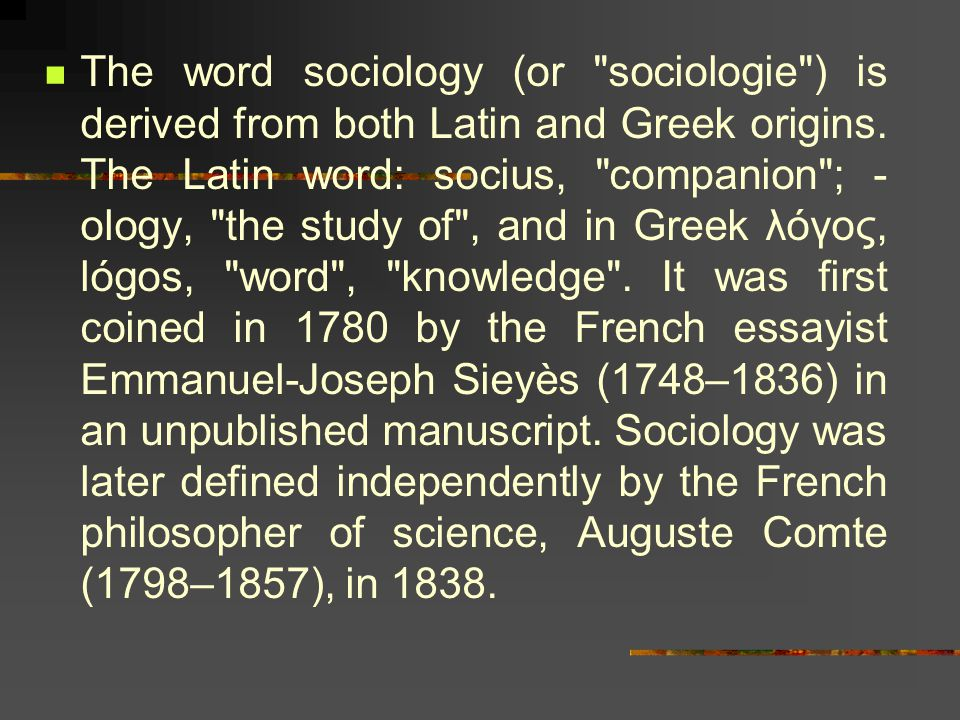 The word sociology (or sociologie ) is derived from both Latin and Greek origins.