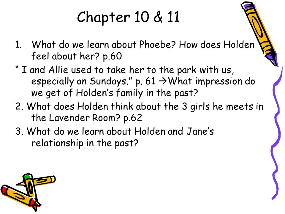 Chapter 10 & 11 What do we learn about Phoebe How does Holden feel about her p.60.