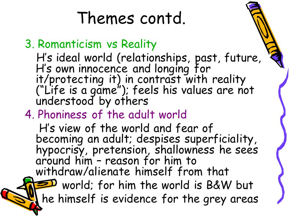 Themes contd. 3. Romanticism vs Reality