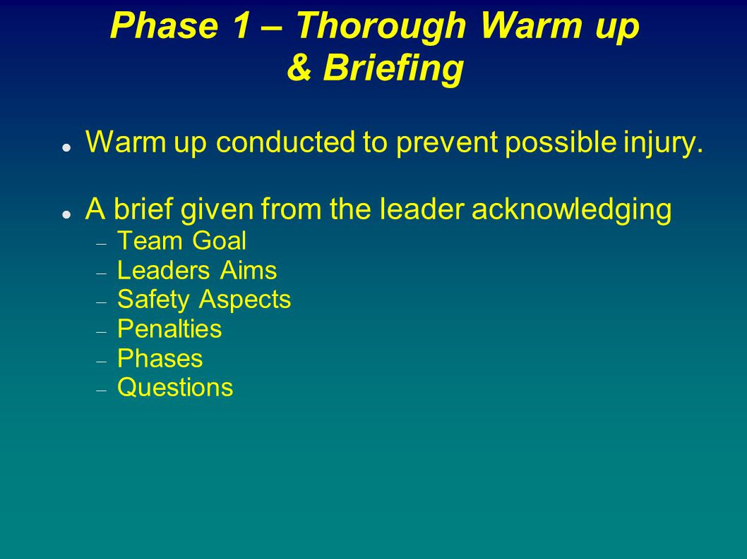 Phase 1 – Thorough Warm up & Briefing
