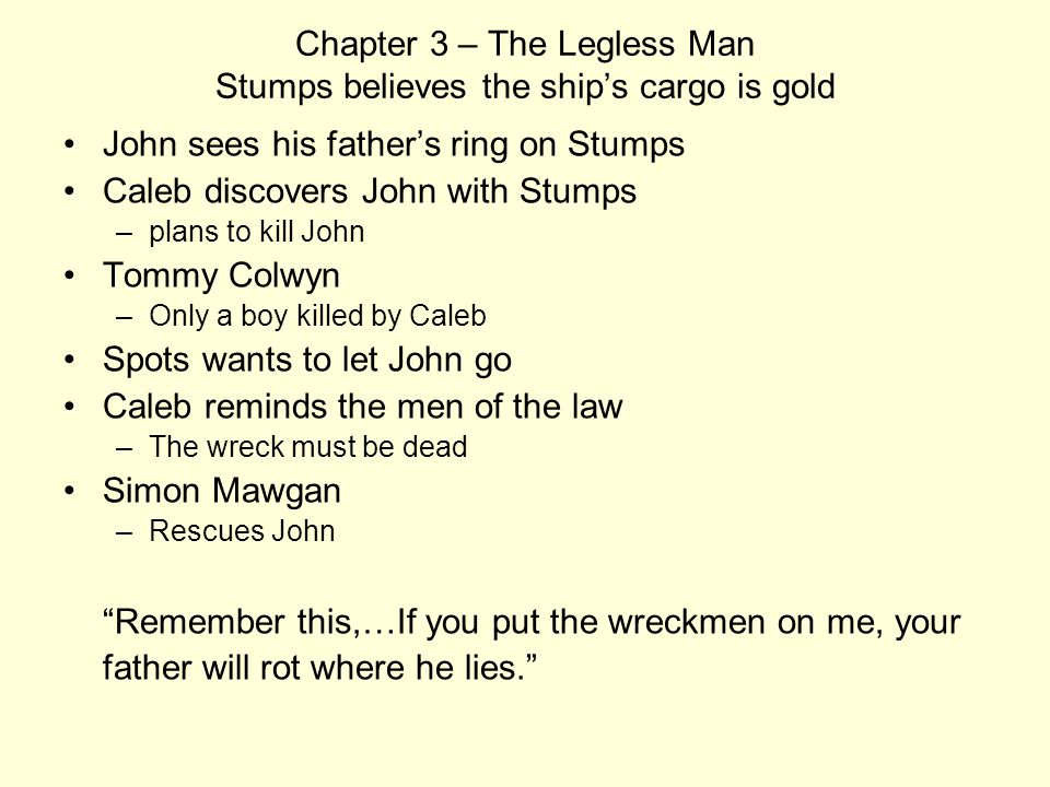 Chapter 3 – The Legless Man Stumps believes the ship's cargo is gold