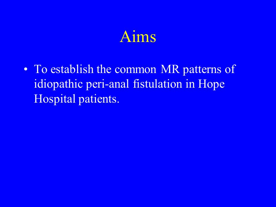 Aims To establish the common MR patterns of idiopathic peri-anal fistulation in Hope Hospital patients.