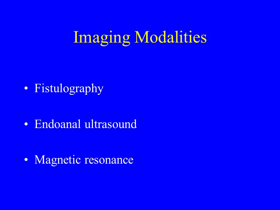 Imaging Modalities Fistulography Endoanal ultrasound