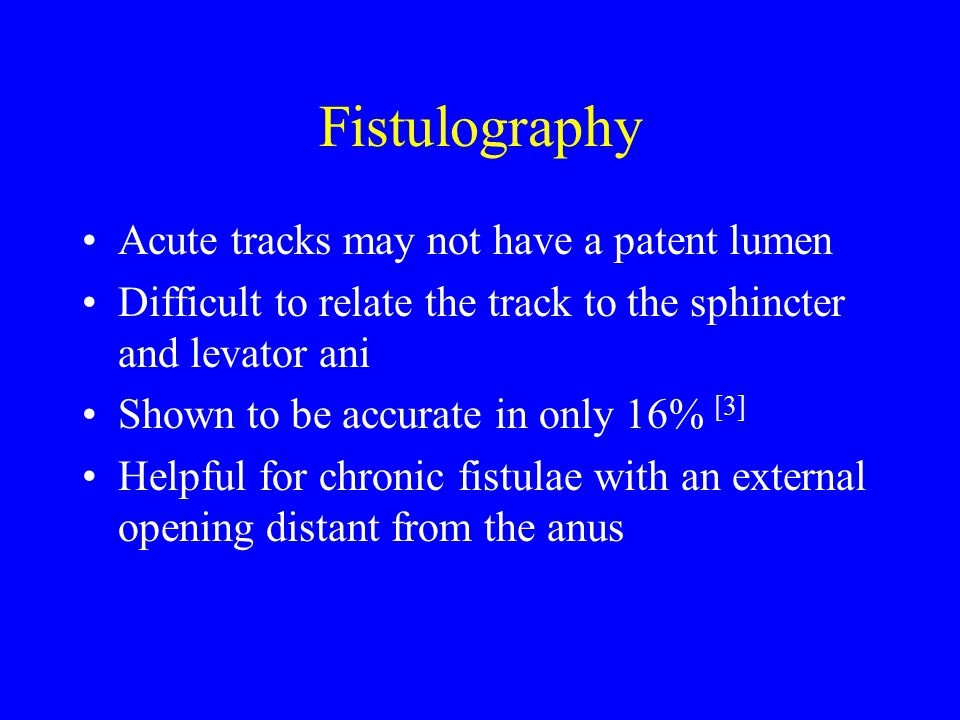 Fistulography Acute tracks may not have a patent lumen