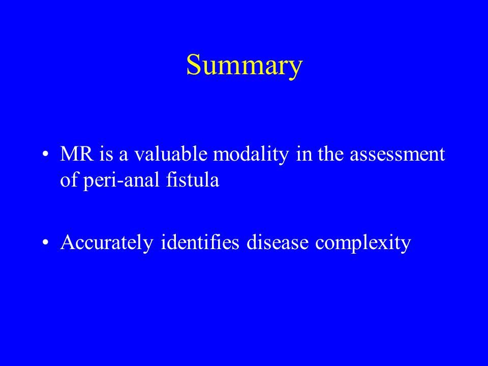 Summary MR is a valuable modality in the assessment of peri-anal fistula.