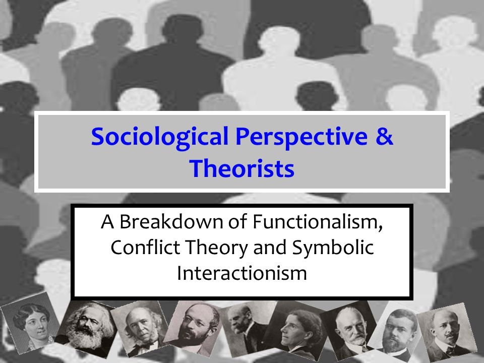 sociology and sociological perspectives Three major perspectives in sociology sociologists analyze social phenomena at different levels and from different perspectives from concrete interpretations to.