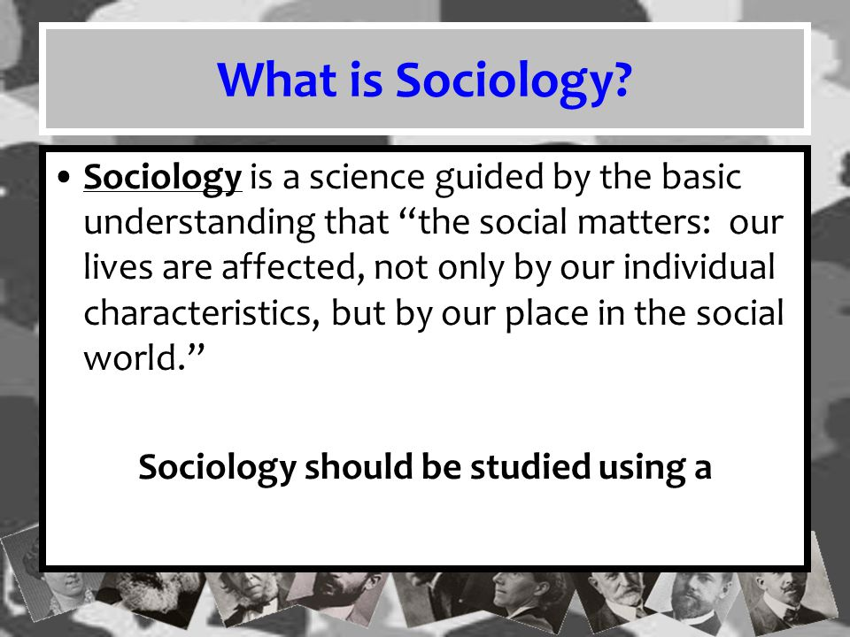Sociology should be studied using a