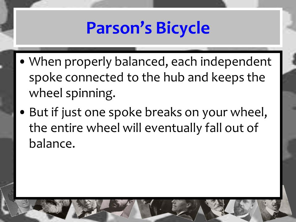 Parson's Bicycle When properly balanced, each independent spoke connected to the hub and keeps the wheel spinning.