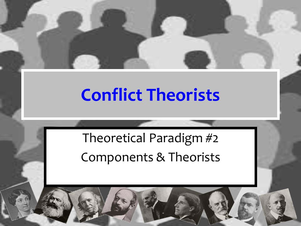 Theoretical Paradigm #2 Components & Theorists