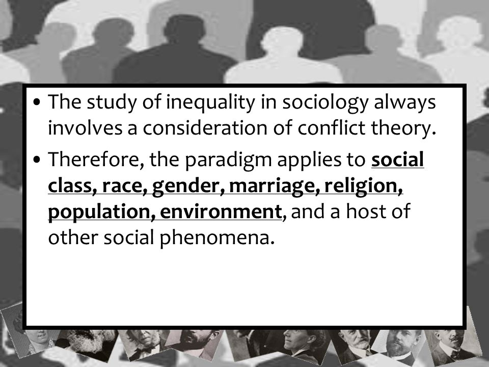 The study of inequality in sociology always involves a consideration of conflict theory.