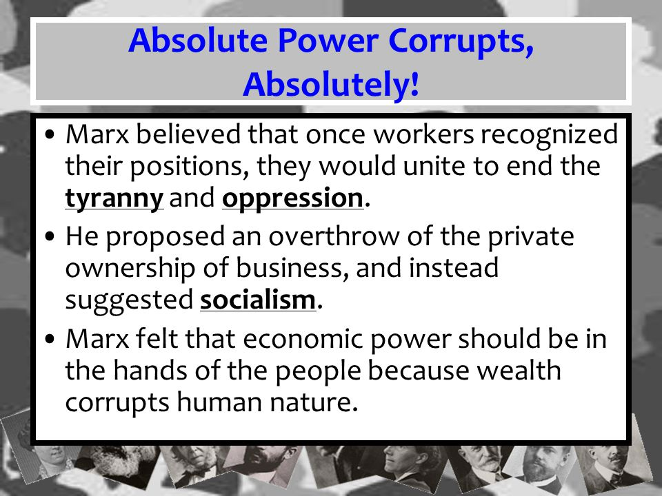 Absolute Power Corrupts, Absolutely!