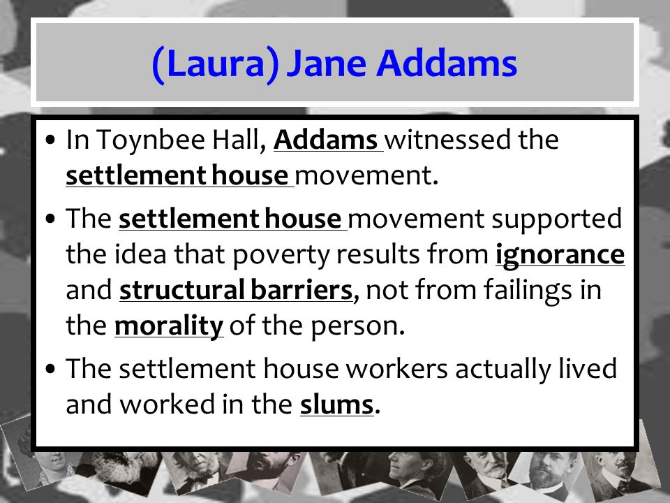 (Laura) Jane Addams In Toynbee Hall, Addams witnessed the settlement house movement.