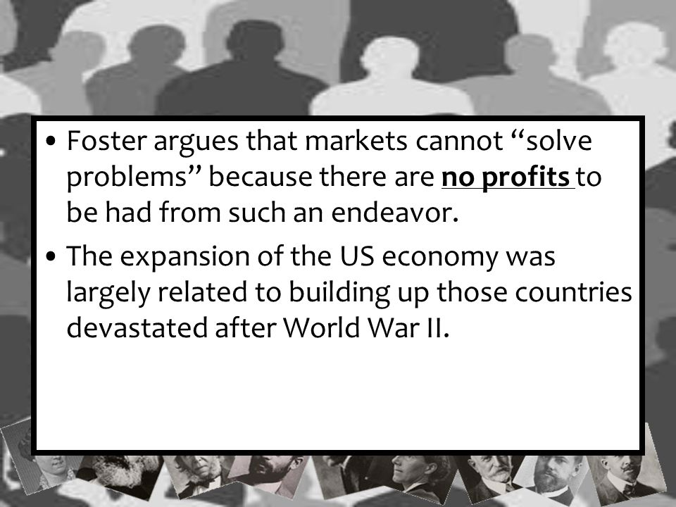 Foster argues that markets cannot solve problems because there are no profits to be had from such an endeavor.
