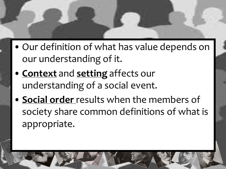 Our definition of what has value depends on our understanding of it.