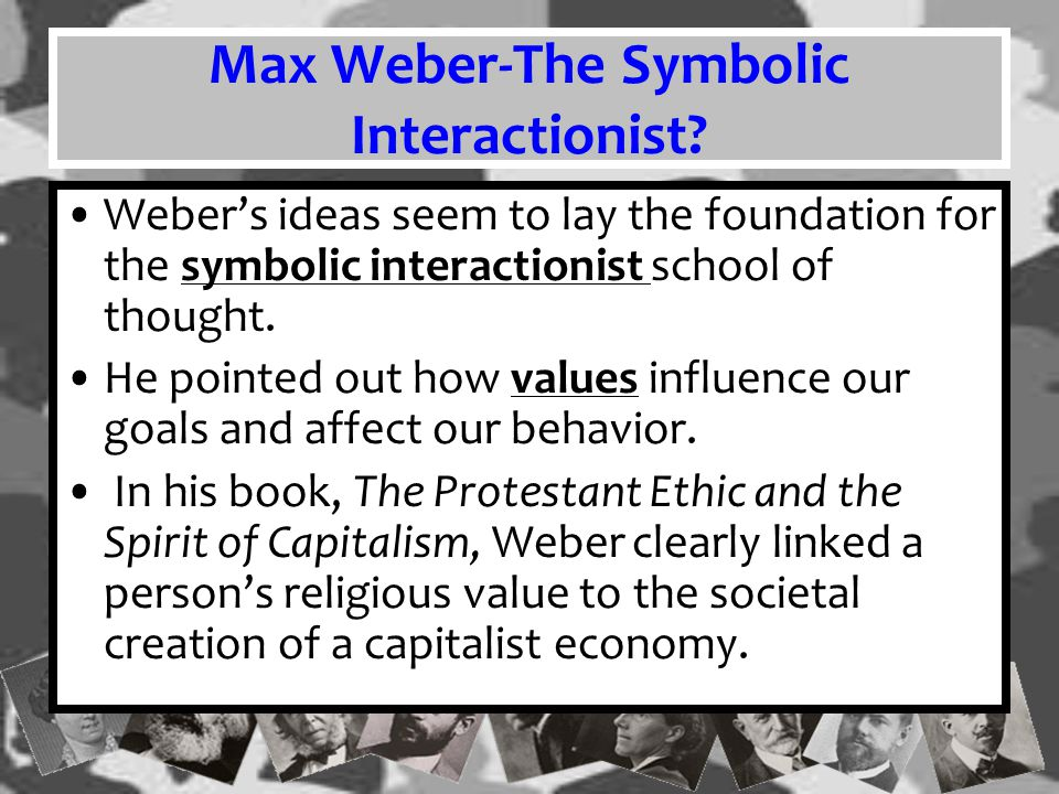 Max Weber-The Symbolic Interactionist