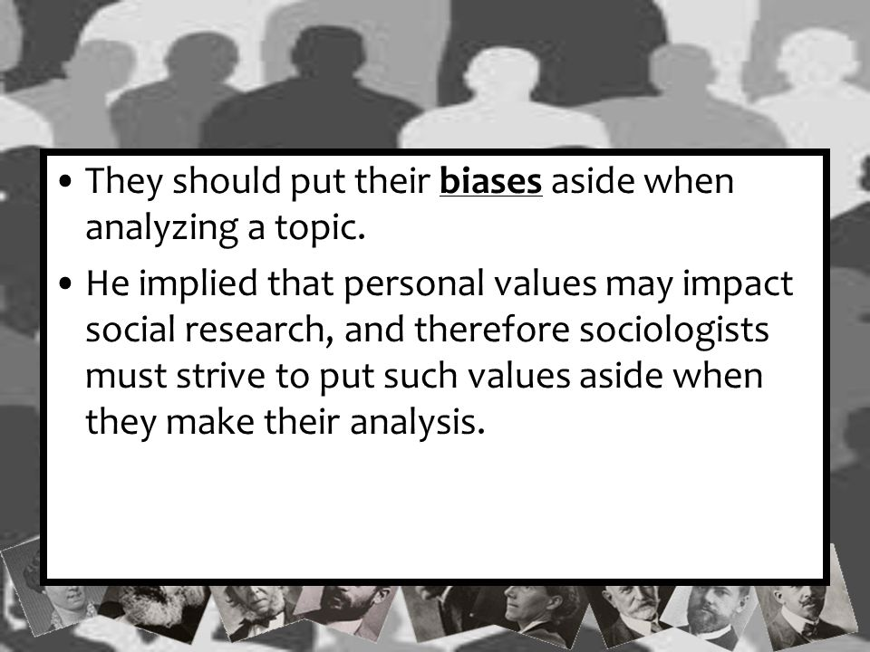They should put their biases aside when analyzing a topic.