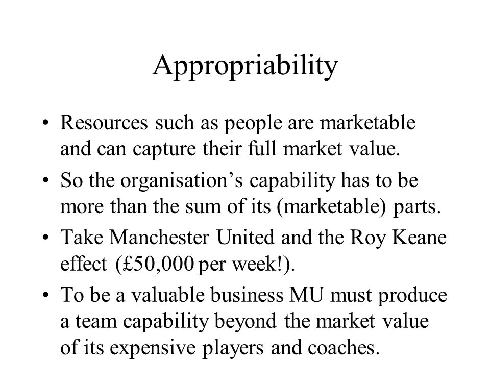 Appropriability Resources such as people are marketable and can capture their full market value.
