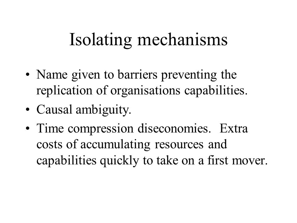 Isolating mechanisms Name given to barriers preventing the replication of organisations capabilities.