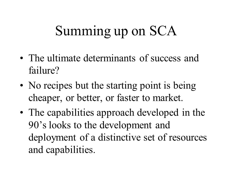 Summing up on SCA The ultimate determinants of success and failure