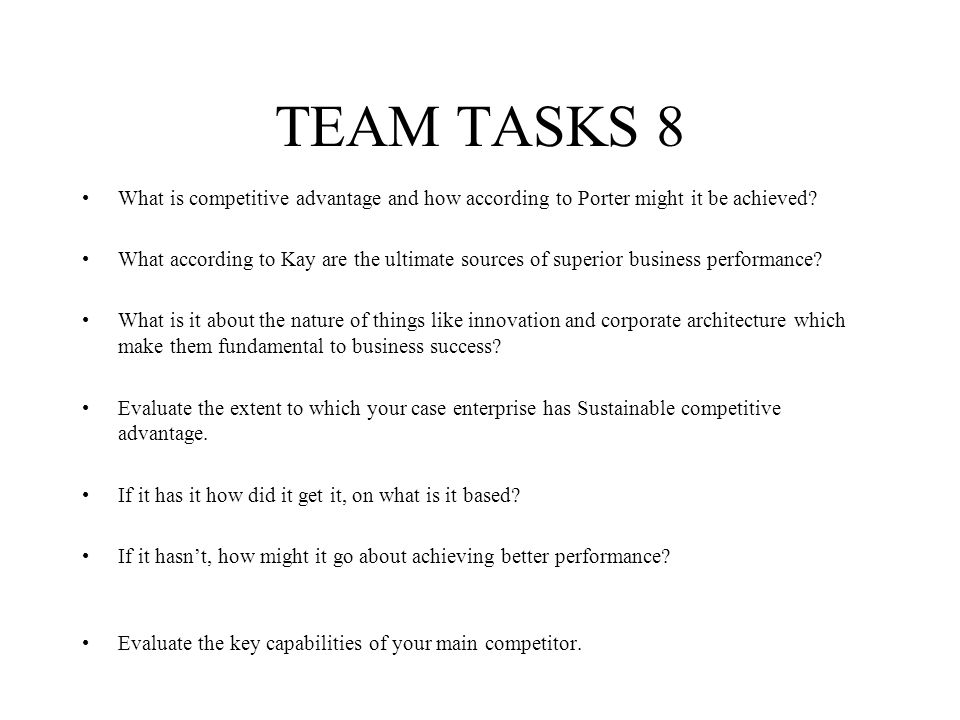 TEAM TASKS 8 What is competitive advantage and how according to Porter might it be achieved