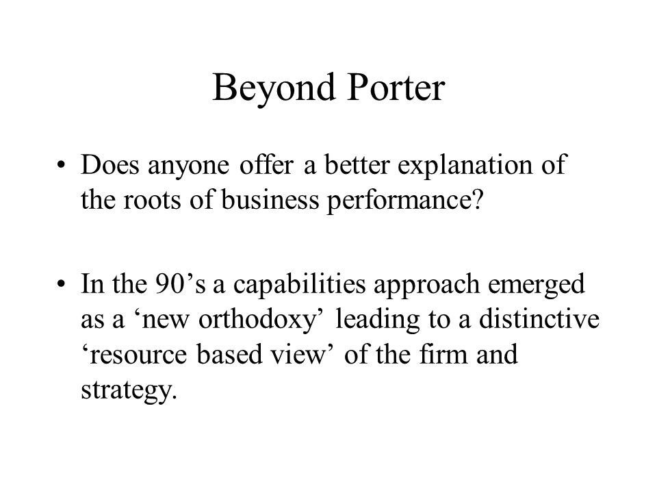 Beyond Porter Does anyone offer a better explanation of the roots of business performance