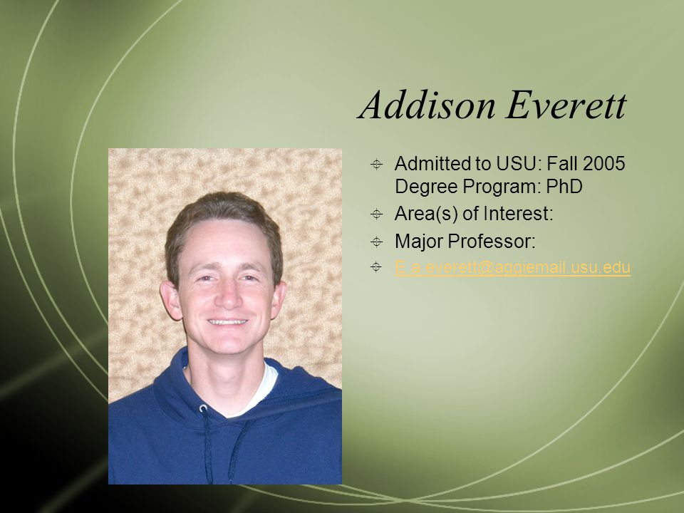 Addison Everett Admitted to USU: Fall 2005 Degree Program: PhD