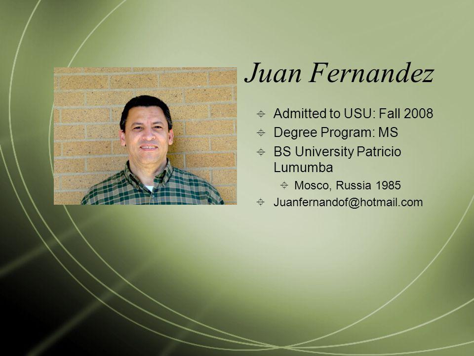 Juan Fernandez Admitted to USU: Fall 2008 Degree Program: MS