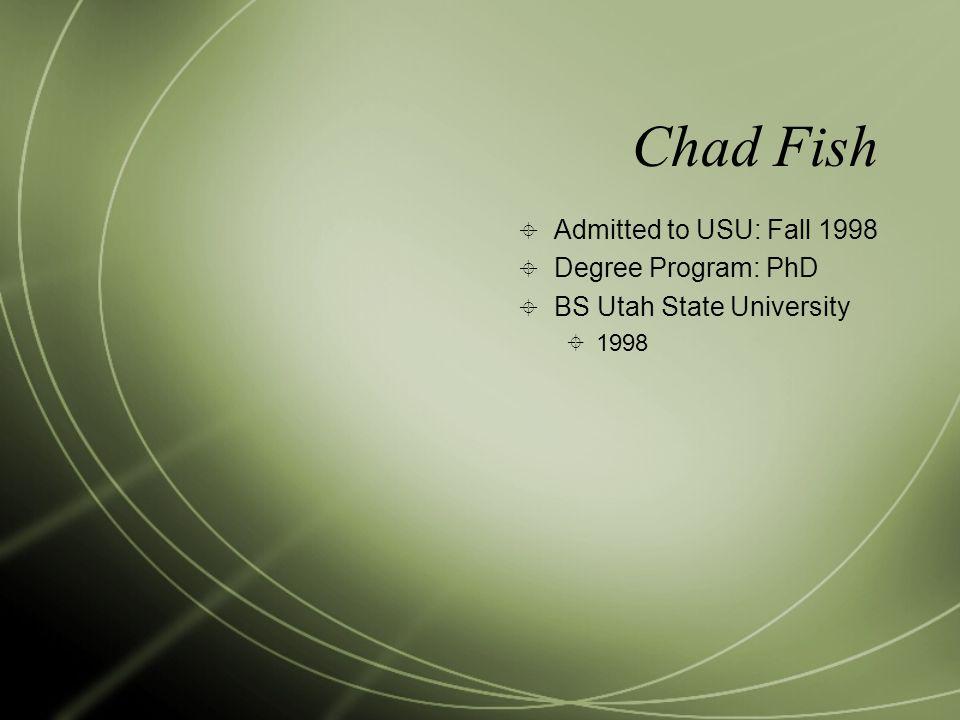 Chad Fish Admitted to USU: Fall 1998 Degree Program: PhD