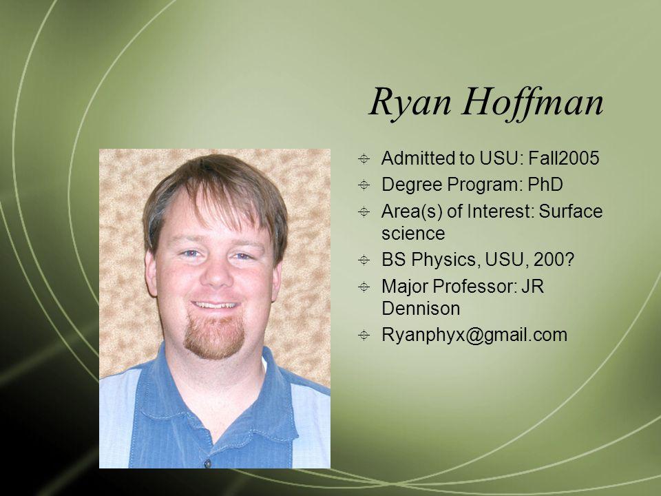 Ryan Hoffman Admitted to USU: Fall2005 Degree Program: PhD