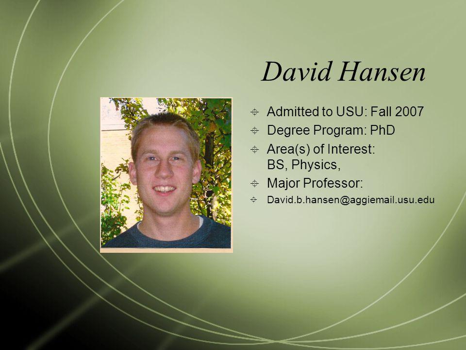 David Hansen Admitted to USU: Fall 2007 Degree Program: PhD