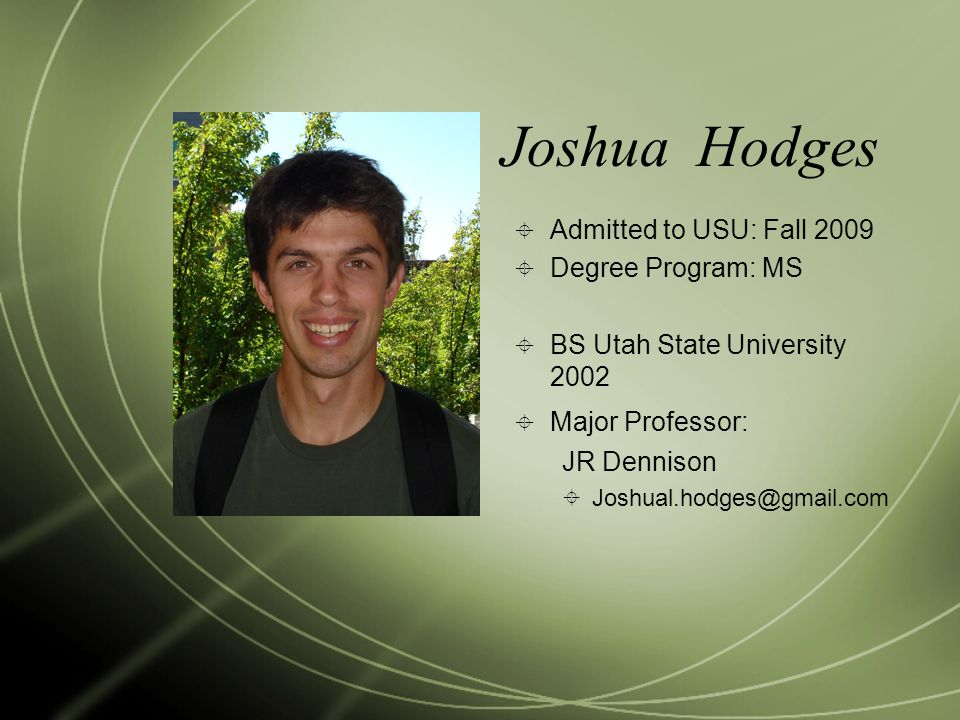 Joshua Hodges Admitted to USU: Fall 2009 Degree Program: MS