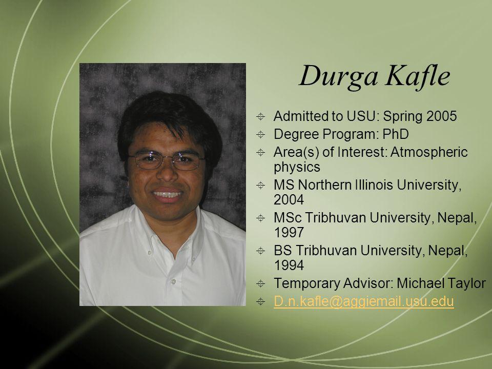 Durga Kafle Admitted to USU: Spring 2005 Degree Program: PhD