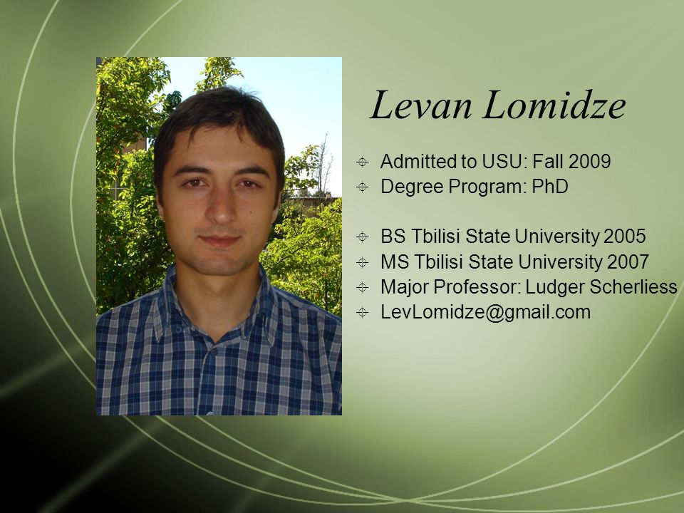 Levan Lomidze Admitted to USU: Fall 2009 Degree Program: PhD