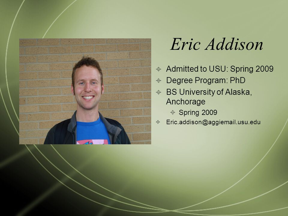 Eric Addison Admitted to USU: Spring 2009 Degree Program: PhD