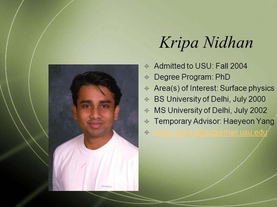 Kripa Nidhan Admitted to USU: Fall 2004 Degree Program: PhD