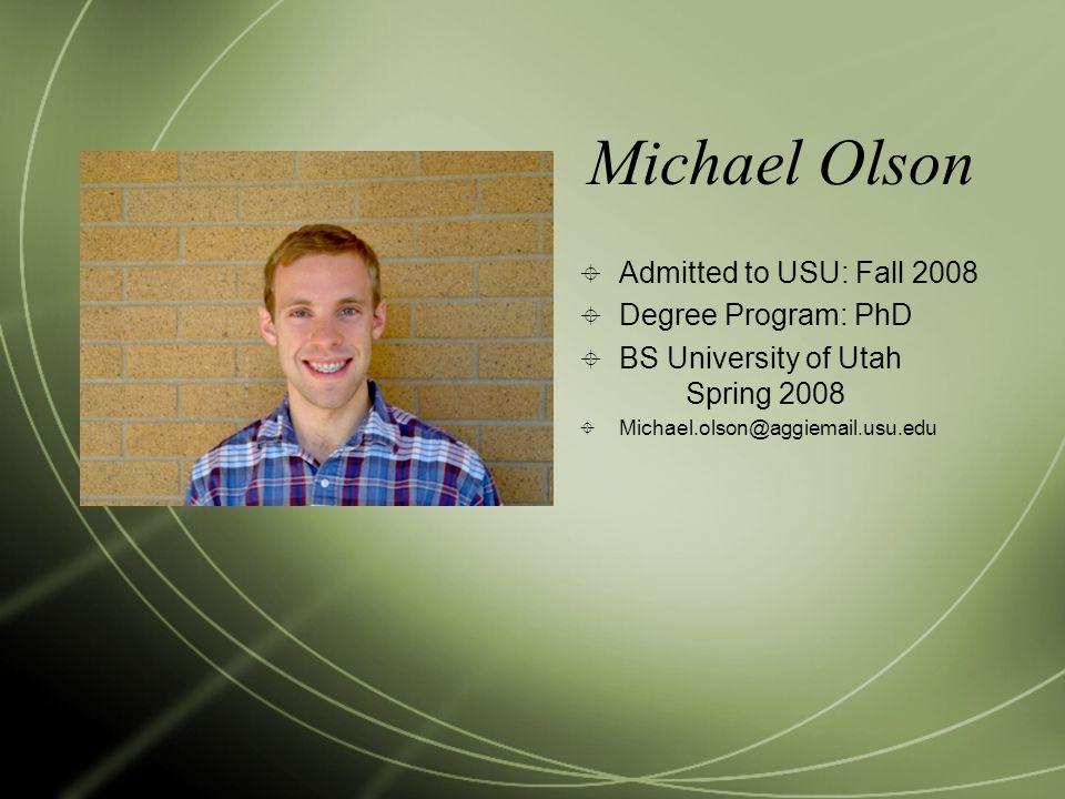 Michael Olson Admitted to USU: Fall 2008 Degree Program: PhD