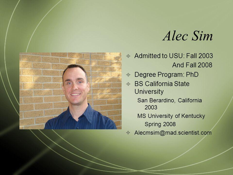 Alec Sim Admitted to USU: Fall 2003 And Fall 2008 Degree Program: PhD
